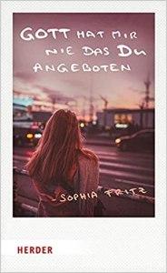 Buch: Sophia Fritz - Gott hat mir nie das Du angeboten (Verlag Herder)